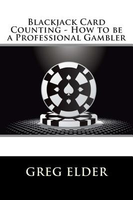 Blackjack Card Counting - How to Be a Professional Gambler
