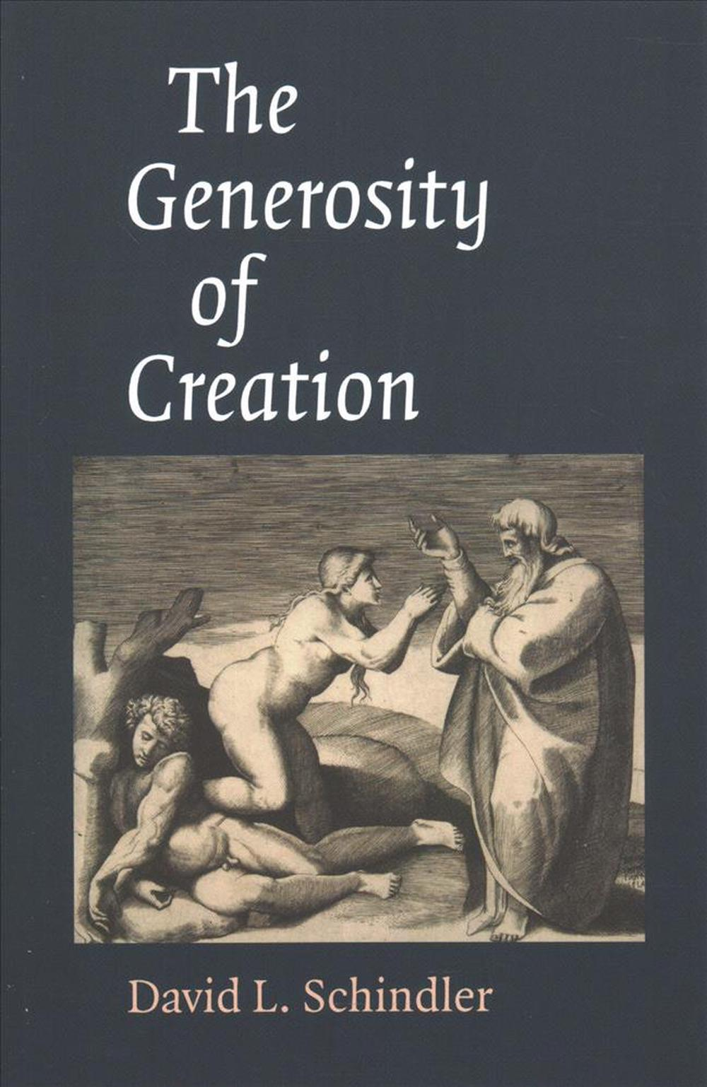 The Generosity of Creation by David L. Schindler, ISBN: 9781948195027