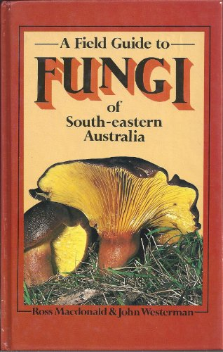 Fungi of South-Eastern Australia: A Field Guide by Ross Macdonald, ISBN: 9780170052900
