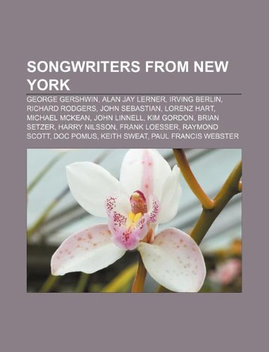 Songwriters from New York: George Gershwin, Alan Jay Lerner, Irving Berlin, Richard Rodgers, John Sebastian, Lorenz Hart, Michael McKean