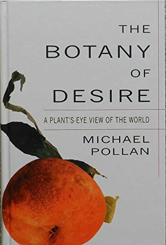 botany of desire Featuring michael pollan and based on his best-selling book, this special takes viewers on an eye-opening exploration of the human relationship with the plant world, seen from the plants' point of.