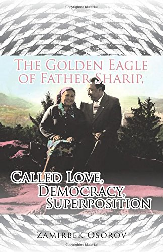 The Golden Eagle of Father Sharip, Called Love, Democracy, Superposition.