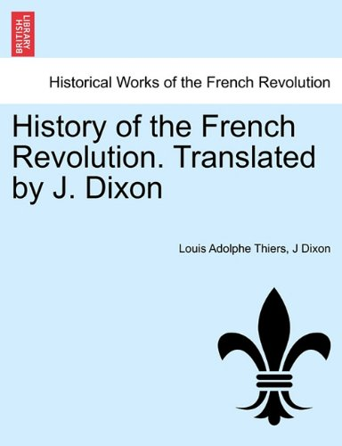 History of the French Revolution. Translated by J. Dixon