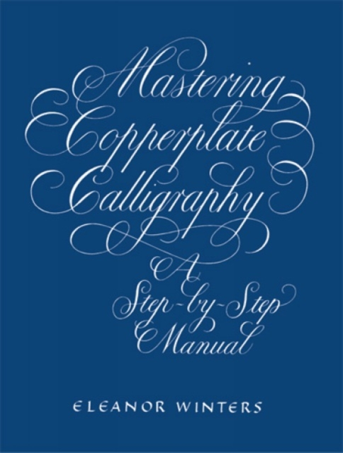 Mastering Copperplate Calligraphy by Eleanor Winters, ISBN: 9780486409511