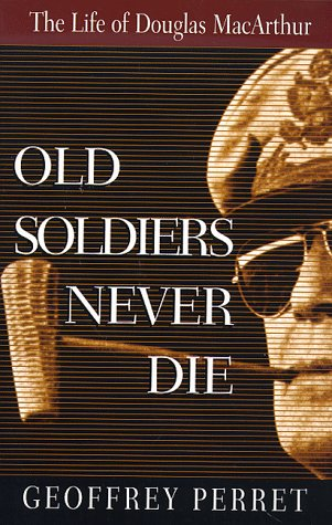 Old Soldiers Never Die: The Life of Douglas MacArthur by Geoffrey Perret, ISBN: 9781558507234