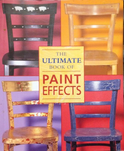 Jullie Collins Catherine Cumming Tricia Greening Katrina Hall Frances Halliday Clare Louise Hunt Joanna Jones Lawrence Llewelyn Bowen Julie London Merope Mills Maggie Philo Fiona Robinson Frances Robinson Tony Robinson by The Ultimate Book Of Paint Effects Edition: First, ISBN: 9780681031456