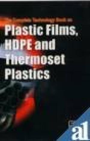The Complete Technology Book on Plastic Films, Hdpe and Thermoset Plastics