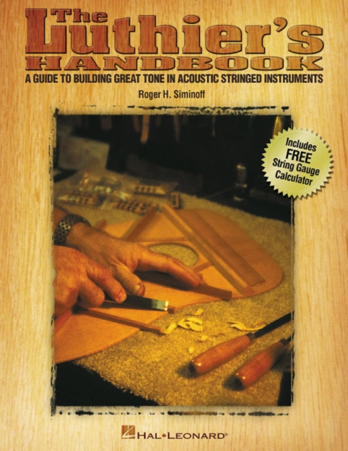 The Luthier's Handbook: A Guide to Building Great Tone in Acoustic Stringed Instruments by Roger H. Siminoff, ISBN: 9780634014680