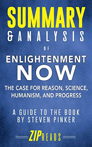 Summary & Analysis of Enlightenment Now: The Case for Reason, Science, Humanism, and Progress - A Guide to the Book by Steven Pinker