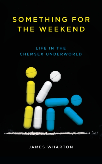 Something for the Weekend: Life in the Chemsex Underworld