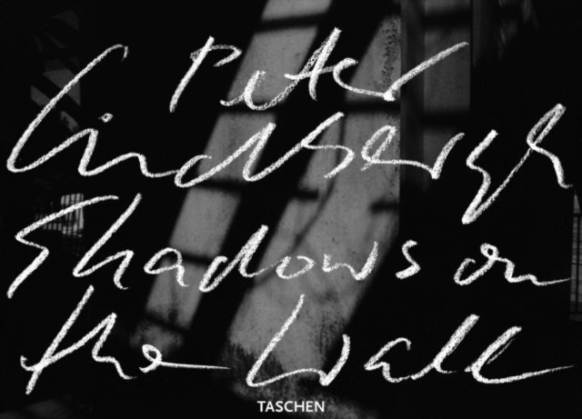 Peter Lindbergh: Shadows on the Wall by Peter Lindbergh, ISBN: 9783836569378