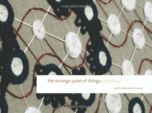 The Strange Quiet of Things Misplaced: Work by Elisa Markes-Young (Volume 1)
