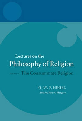Hegel - Lectures on the Philosophy of Religion: Consummate Religion v. 3