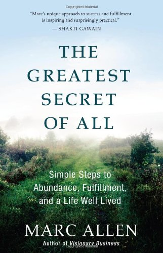 The Greatest Secret of All: Moving Beyond Abundance to a Life of True Fulfillment