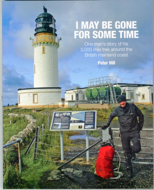 I May be Gone for Some Time: One Man's Story of His 5,000 Mile Trek Around the British Mainland Coast by Peter Hill, ISBN: 9781909461512