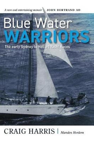 Blue Water Warriors: The Early Sydney to Hobart Yacht Races