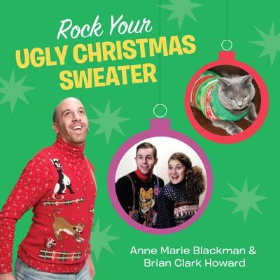 Rock Your Ugly Christmas Sweater by Anne Marie Blackman, ISBN: 9780762444731