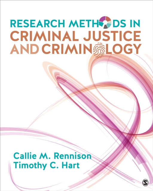 Research Methods in Criminal Justice and Criminology by Callie Marie Rennison, Timothy C. Hart, ISBN: 9781506347813