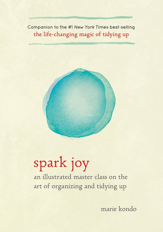 Spark Joy: An Illustrated Guide to the Life-Changing Konmari Method by Marie Kondo, ISBN: 9781607749721