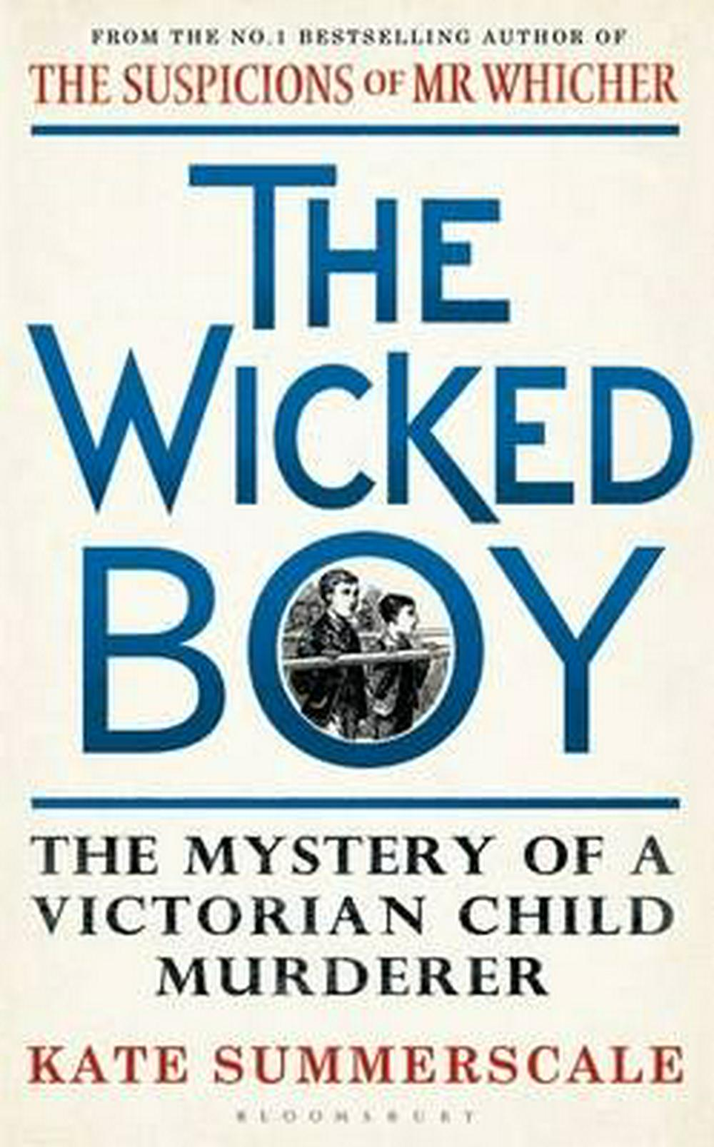 The Wicked Boy: The Mystery of a Victorian Child Murderer by Kate Summerscale, ISBN: 9781408851159
