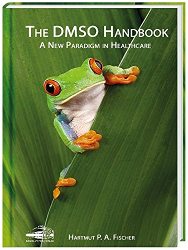The DMSO Handbook: A New Paradigm in Healthcare by Dr Hartmut Fischer, ISBN: 9783981525557