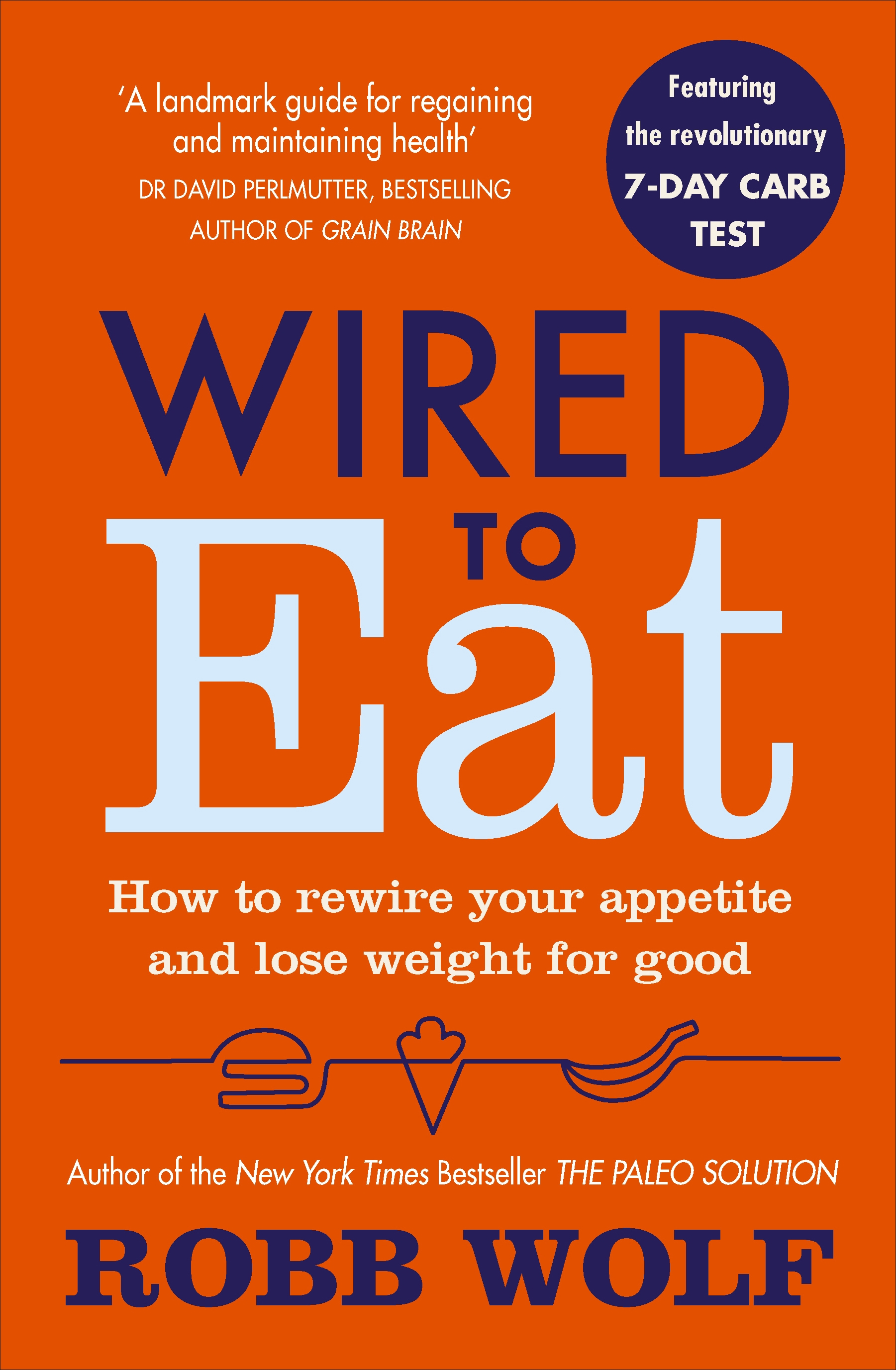 Wired To Eat: How to rewire your appetite and lose weight for good by Robb Wolf, ISBN: 9781785041433