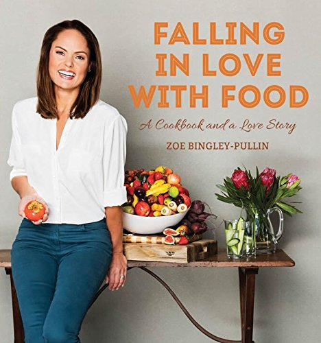 Falling In Love With FoodA Cookbook And Love Story by Zoe Bingley-Pullin, ISBN: 9780994622303