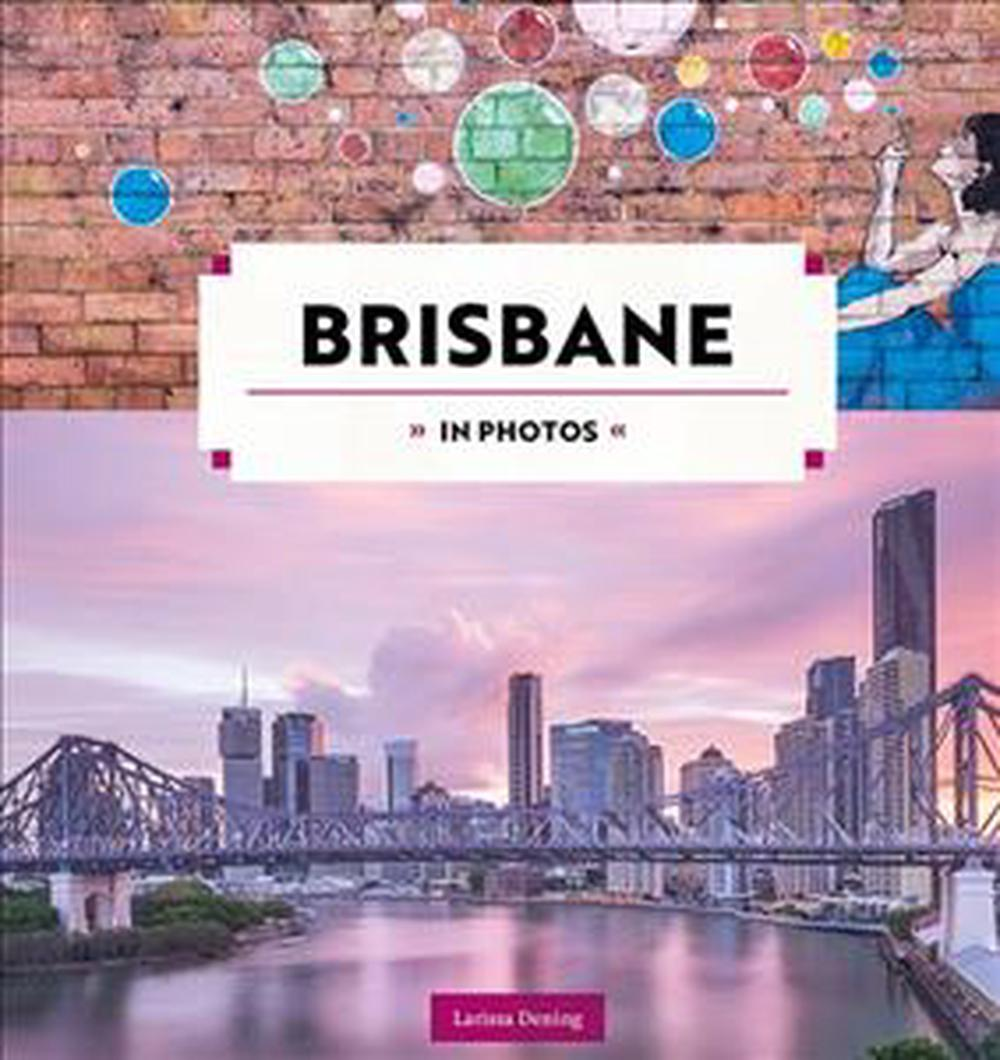 Brisbane in Photos by Larissa Dening, ISBN: 9781741175585
