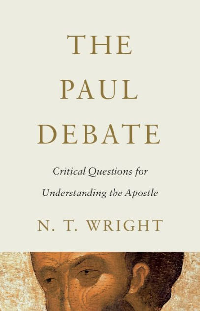 The Paul DebateCritical Questions for Understanding the Apostle