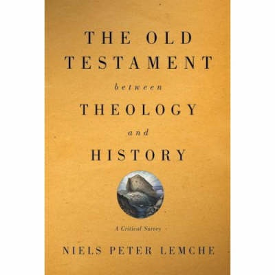 The Old Testament Between Theology and History by Niels Peter Lemche, ISBN: 9780664232450
