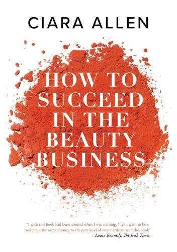 How to succeed in the beauty business by Ciara Allen, ISBN: 9781527213135