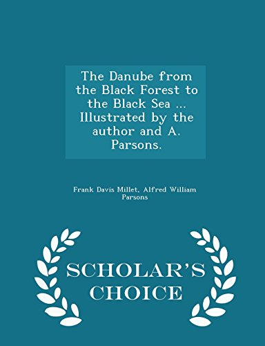 The Danube from the Black Forest to the Black Sea ... Illustrated by the author and A. Parsons. - Scholar's Choice Edition