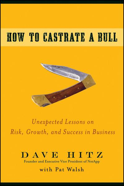 How to Castrate a Bull by Dave Hitz, ISBN: 9780470345238
