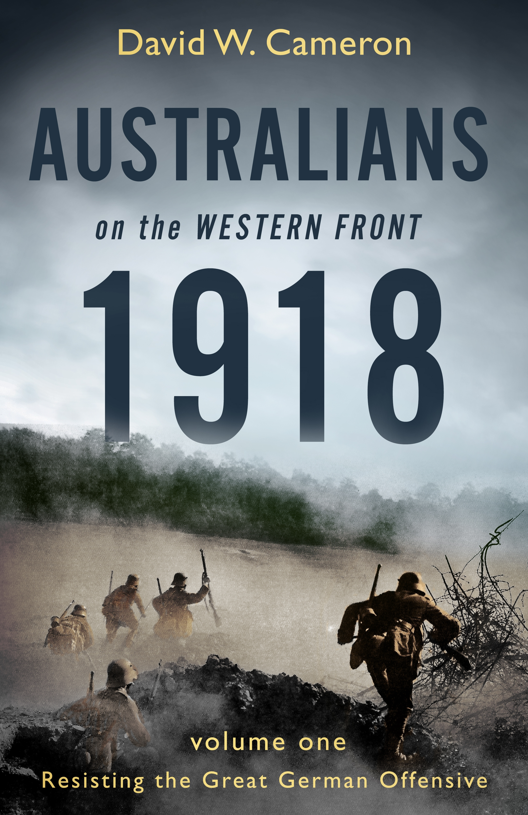 Australians on the Western Front 1918 Volume IResisting the Great German Offensive