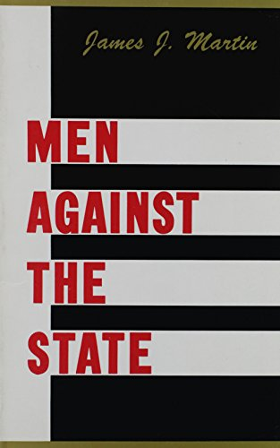 Men Against the State by James J. Martin, ISBN: 9780879260064