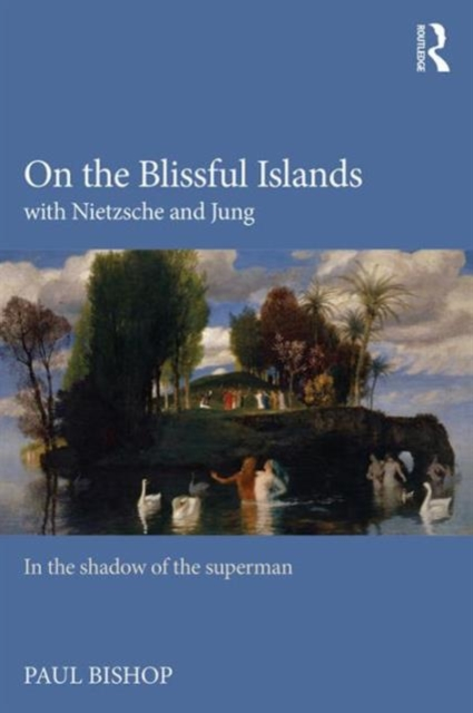 Nietzsche and Jung in the Shadow of the Superman: On the Blissful Islands