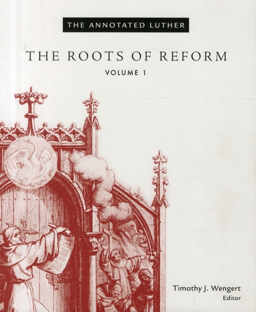 The Annotated Luther: Volume 1: The Roots of Reform
