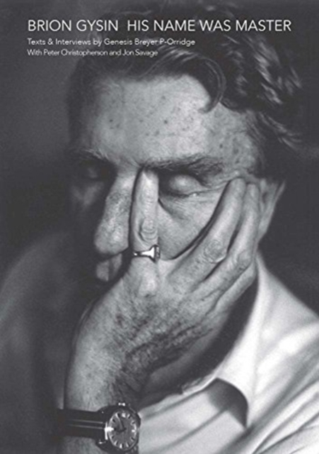 Brion Gysin: His Name Was Master: Texts and Interviews by Genesis Breyer P-Orridge, Peter Christopherson & Jon Savage