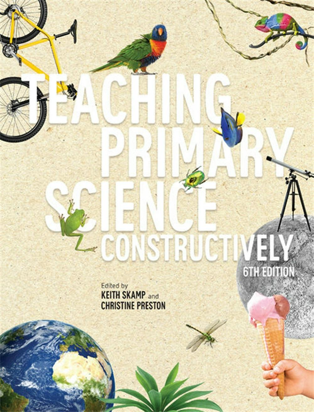Teaching Primary Science Constructively with Student Resource Access 12 Months by Keith Skamp,Christine Preston, ISBN: 9780170379717