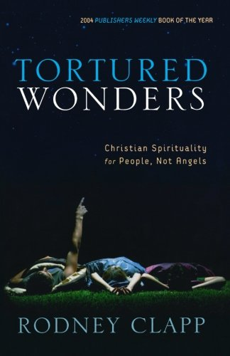 Tortured Wonders by Rodney Clapp, ISBN: 9781587431845