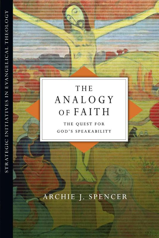 The Analogy of FaithThe Quest for God's Speakability by Archie J Spencer, ISBN: 9780830840687
