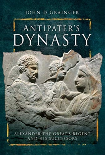 Antipater's DynastyAlexander the Great's Regent and his Successors