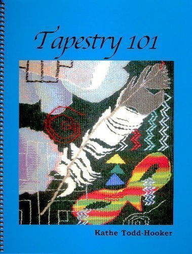 Tapestry 101 by Kathe Todd-Hooker, ISBN: 9780975369852