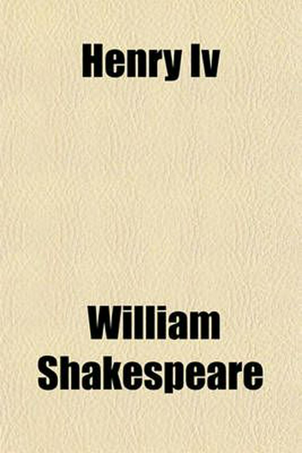 an analysis of henry 4 by william shakespeare Literature section includes brief analyses of characters, themes and plots henry iv, part 1 is a history play by william shakespeare, believed an analysis of henry 4 part one by william shakespeare to have been written no later than 1597.