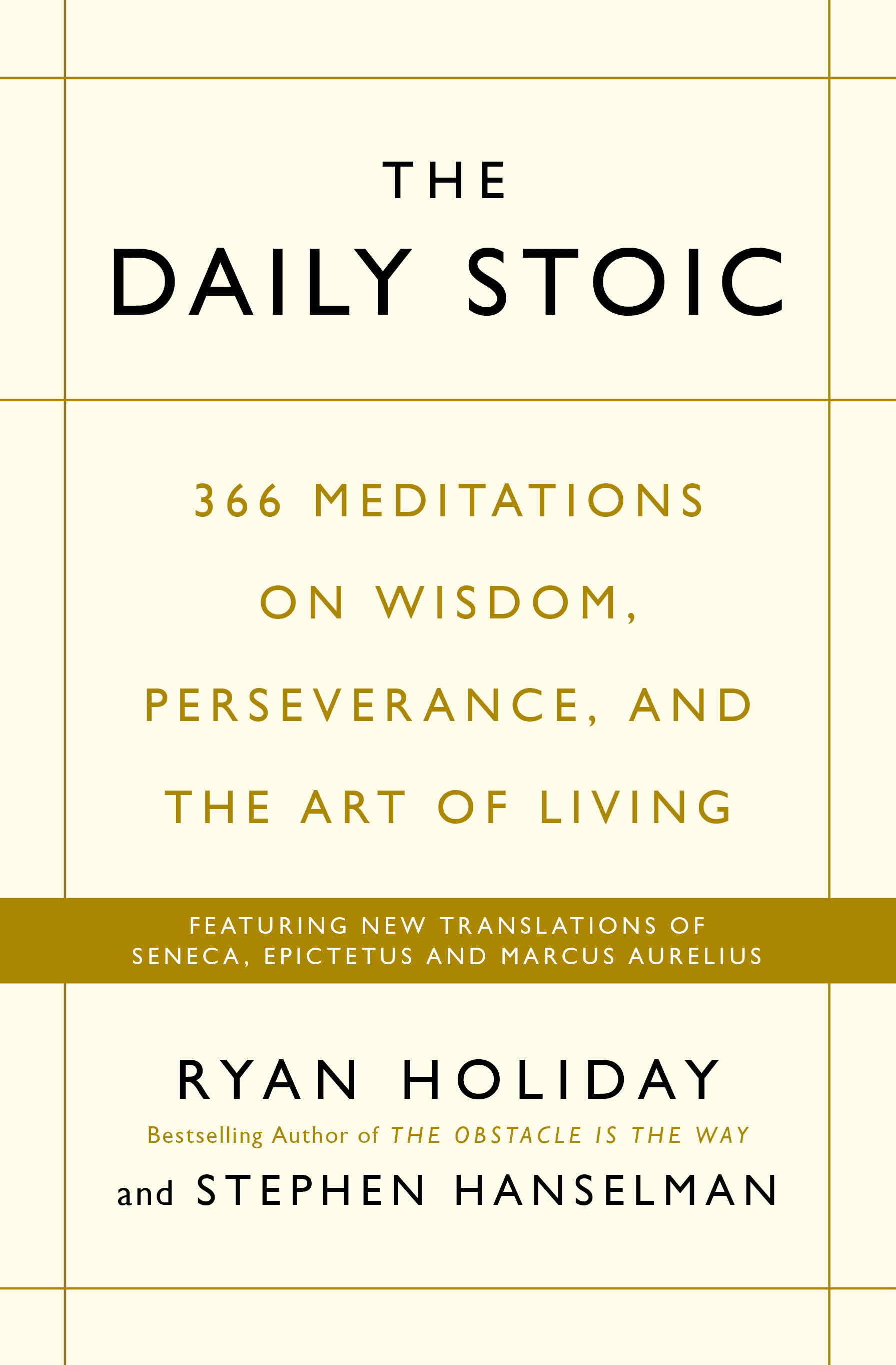 The Daily Stoic: 366 Meditations on Wisdom, Perseverance, and the Art of Living:  Featuring new translations of Seneca, Epictetus, and Marcus Aurelius by Ryan Holiday, ISBN: 9781781257654