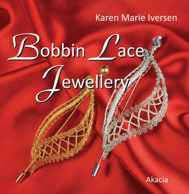 Bobbin Lace Jewellery by Karen Marie Iversen, ISBN: 9788778471185