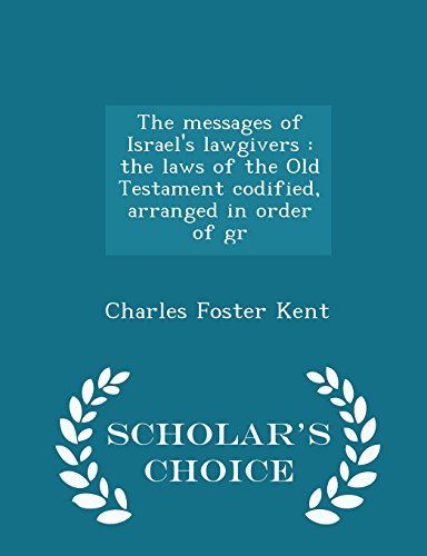The Messages of Israel's LawgiversThe Laws of the Old Testament Codified, Arrange... by Charles Foster Kent, ISBN: 9781298393548