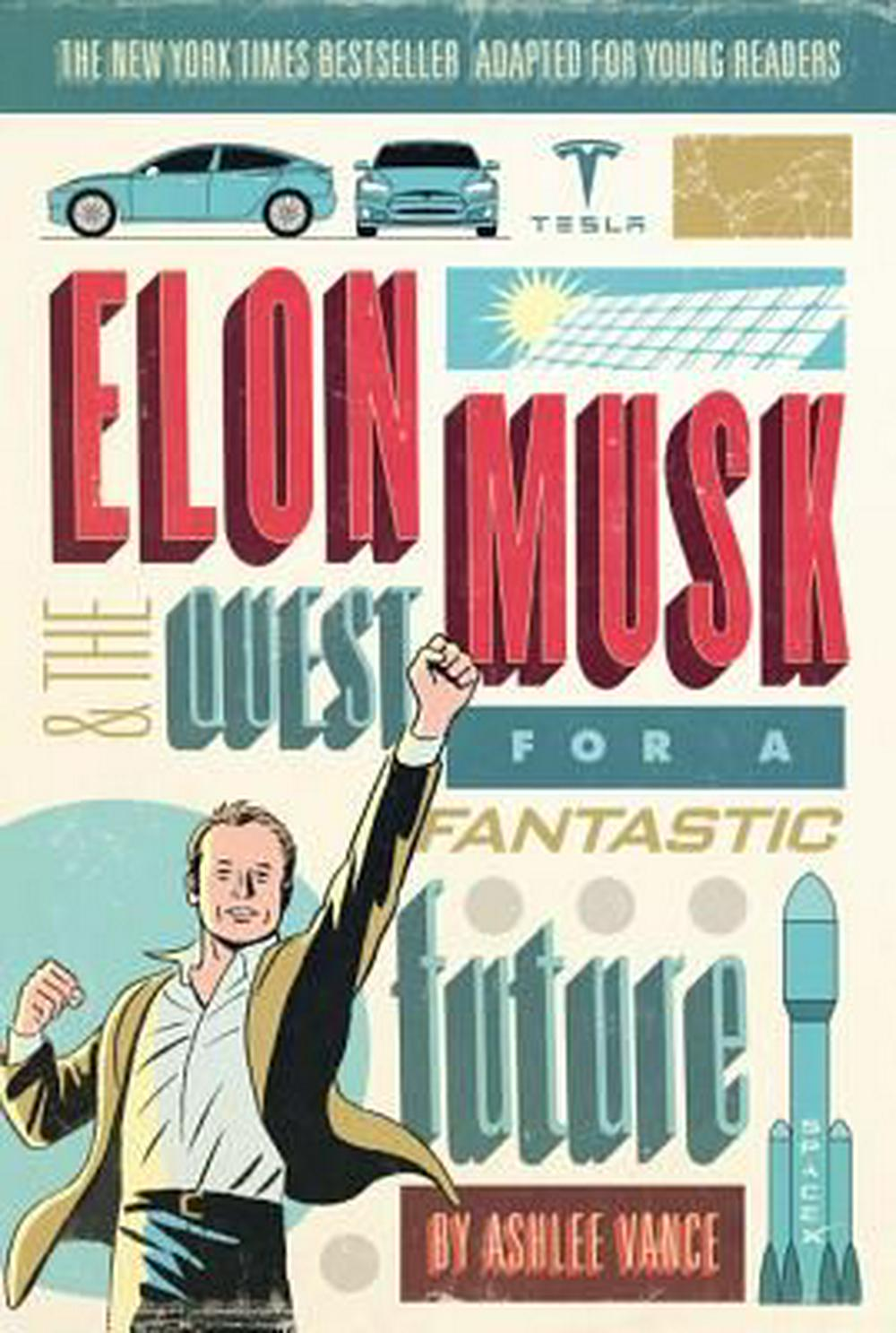 Elon Musk and the Quest for a Fantastic Future (Young Readers' Edition) by Ashlee Vance, ISBN: 9780062463272