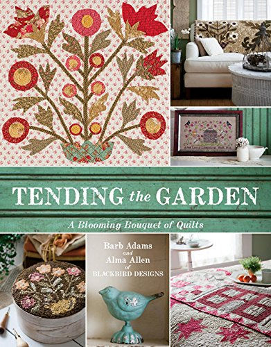 Tending the Garden: A Blooming Bouquet of Quilts from Blackbird Designs