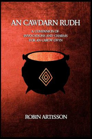 An Cawdarn Rudh: A Companion of Invocations and Charms for An Carow Gwyn